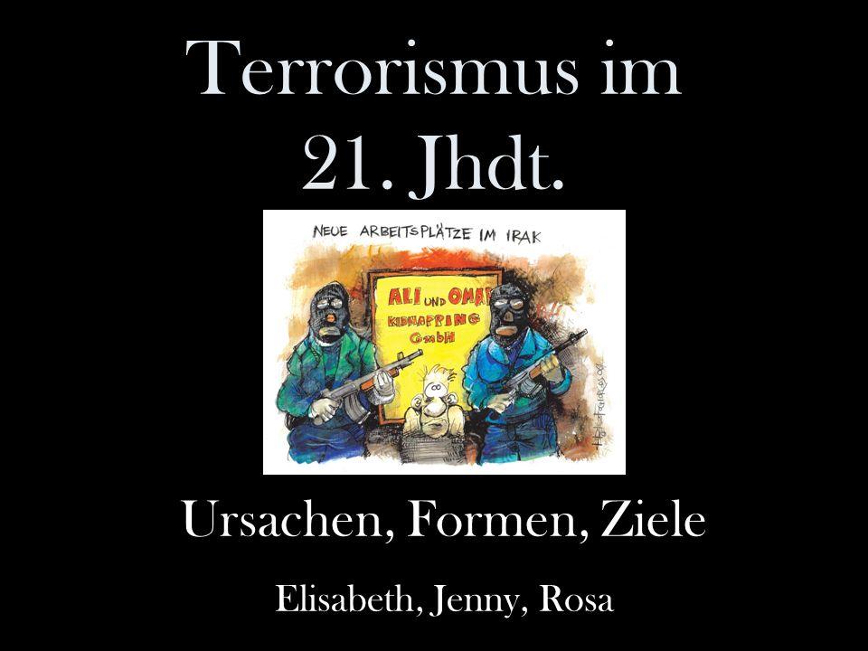Terrorismus im 21. Jhdt. Ursachen, Formen, Ziele Elisabeth, Jenny, Rosa