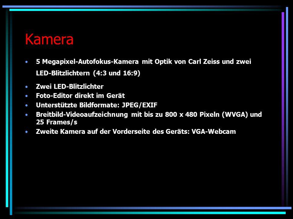 Kamera 5 Megapixel-Autofokus-Kamera mit Optik von Carl Zeiss und zwei LED-Blitzlichtern (4:3 und 16:9) Zwei LED-Blitzlichter Foto-Editor direkt im Gerät Unterstützte Bildformate: JPEG/EXIF Breitbild-Videoaufzeichnung mit bis zu 800 x 480 Pixeln (WVGA) und 25 Frames/s Zweite Kamera auf der Vorderseite des Geräts: VGA-Webcam