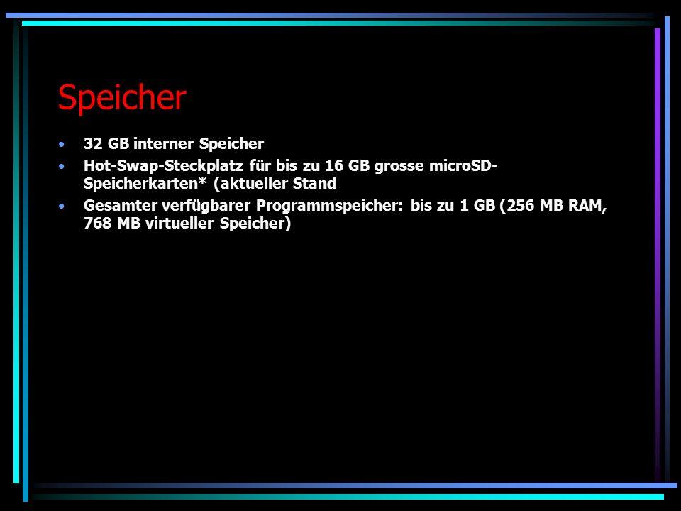 Speicher 32 GB interner Speicher Hot-Swap-Steckplatz für bis zu 16 GB grosse microSD- Speicherkarten* (aktueller Stand Gesamter verfügbarer Programmspeicher: bis zu 1 GB (256 MB RAM, 768 MB virtueller Speicher)