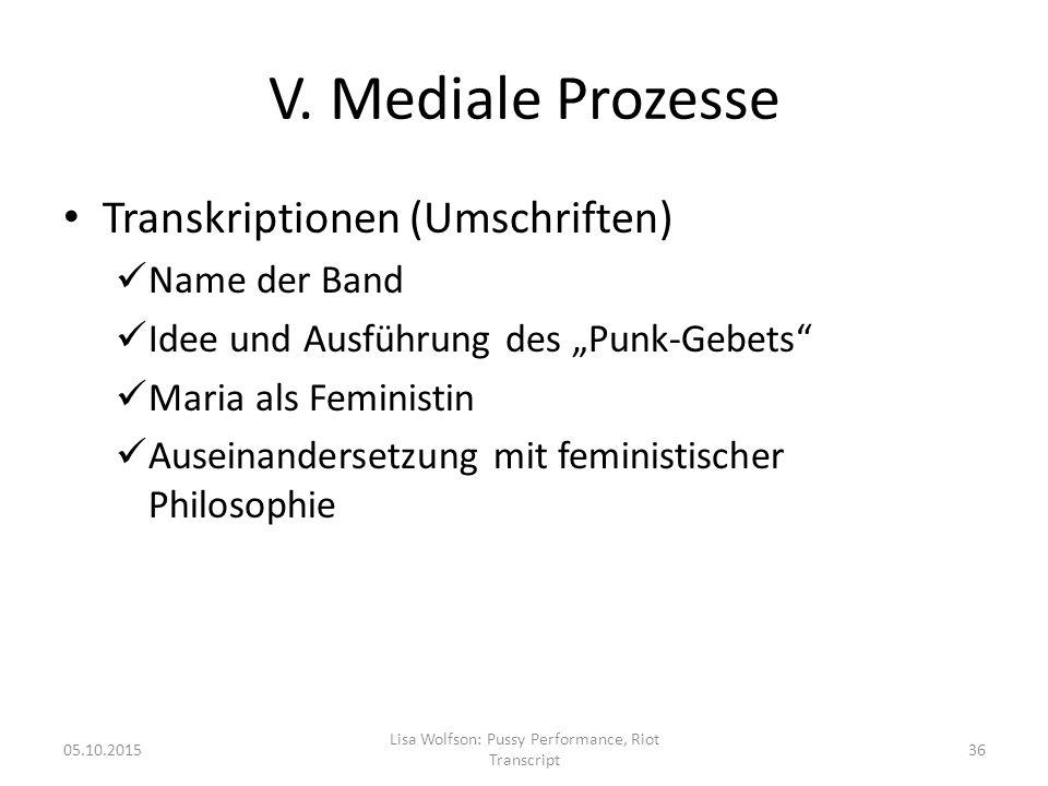 """V. Mediale Prozesse Transkriptionen (Umschriften) Name der Band Idee und Ausführung des """"Punk-Gebets"""" Maria als Feministin Auseinandersetzung mit femi"""