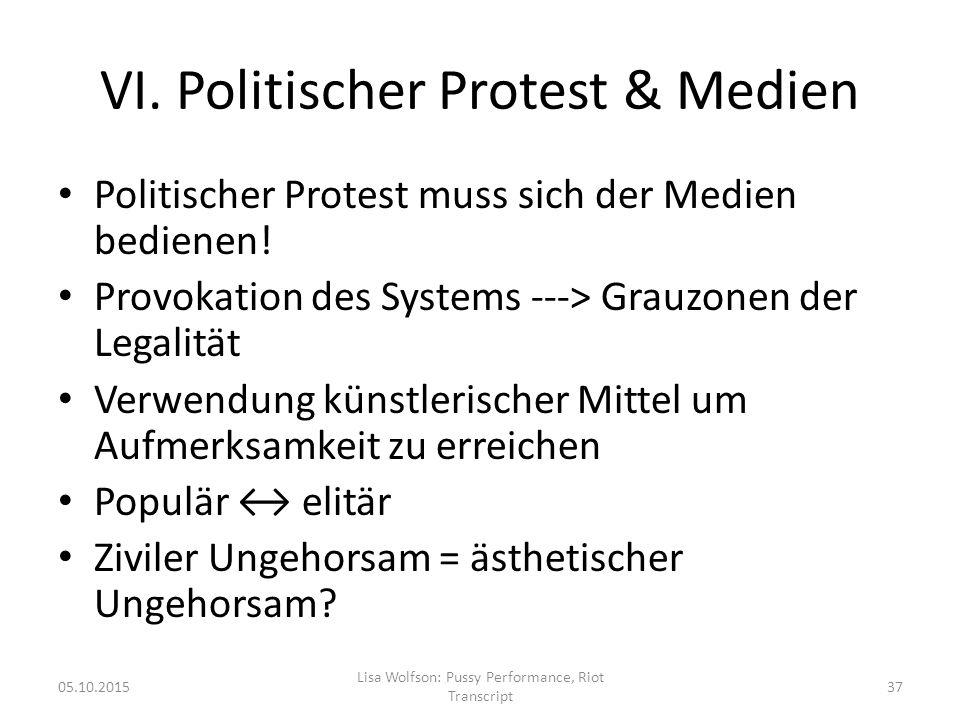 VI. Politischer Protest & Medien Politischer Protest muss sich der Medien bedienen.