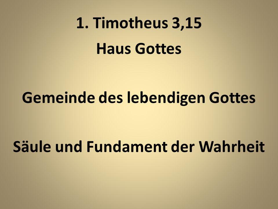 1. Timotheus 3,15 Haus Gottes Gemeinde des lebendigen Gottes Säule und Fundament der Wahrheit