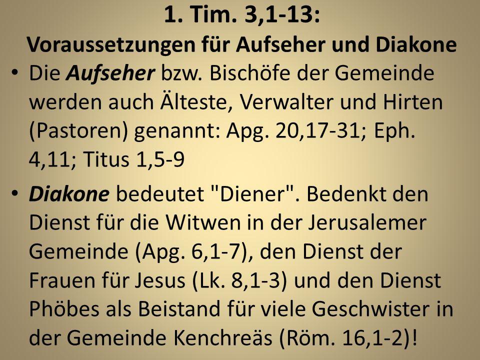 1. Tim. 3,1-13: Voraussetzungen für Aufseher und Diakone Die Aufseher bzw. Bischöfe der Gemeinde werden auch Älteste, Verwalter und Hirten (Pastoren)