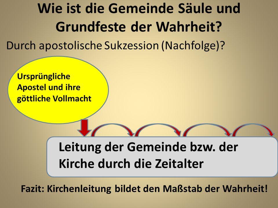 Wie ist die Gemeinde Säule und Grundfeste der Wahrheit? Durch apostolische Sukzession (Nachfolge)? Ursprüngliche Apostel und ihre göttliche Vollmacht