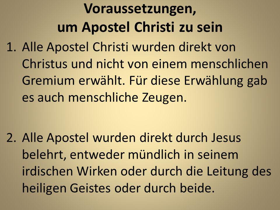Voraussetzungen, um Apostel Christi zu sein 3.Alle Apostel hatten den auferstandenen Herrn gesehen und traten deshalb als Zeugen der Auferstehung Jesu auf (Apg.