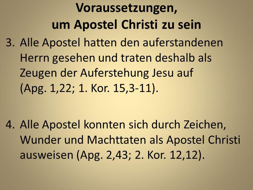 Voraussetzungen, um Apostel Christi zu sein 3.Alle Apostel hatten den auferstandenen Herrn gesehen und traten deshalb als Zeugen der Auferstehung Jesu