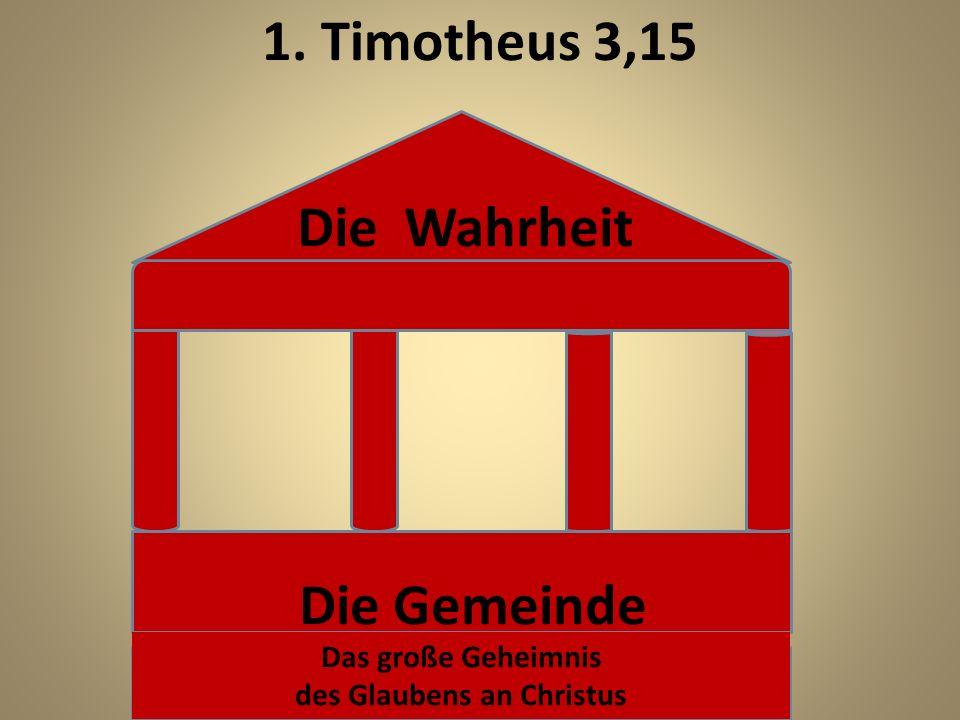 1. Timotheus 3,15 Die Wahrheit Die Gemeinde Das große Geheimnis des Glaubens an Christus