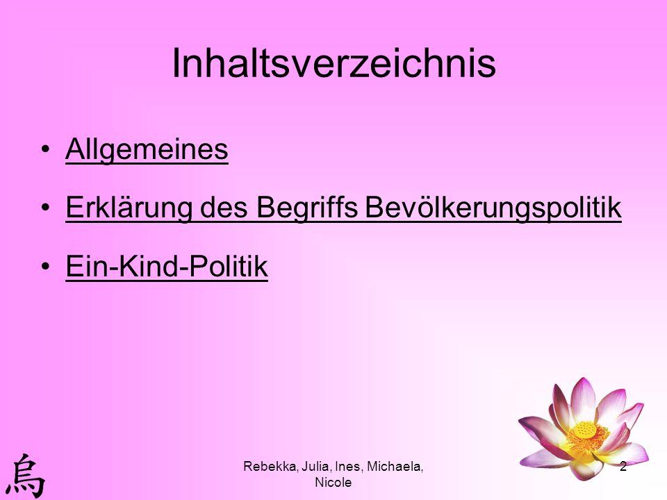 Rebekka, Julia, Ines, Michaela, Nicole 2 Inhaltsverzeichnis Allgemeines Erklärung des Begriffs Bevölkerungspolitik Ein-Kind-Politik