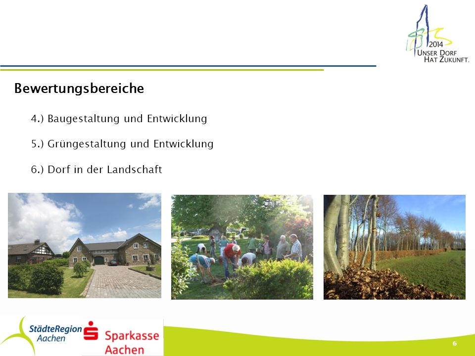 6 Bewertungsbereiche 4.) Baugestaltung und Entwicklung 5.) Grüngestaltung und Entwicklung 6.) Dorf in der Landschaft