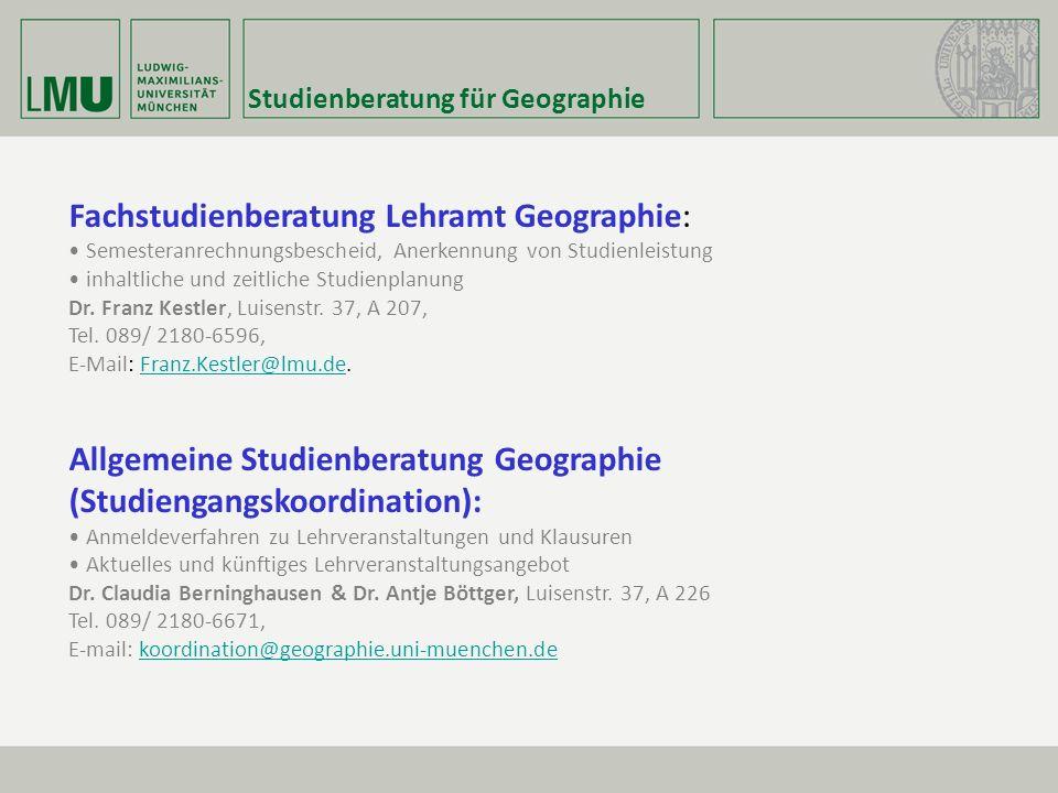 Studienberatung für Geographie Fachstudienberatung Lehramt Geographie: Semesteranrechnungsbescheid, Anerkennung von Studienleistung inhaltliche und zeitliche Studienplanung Dr.