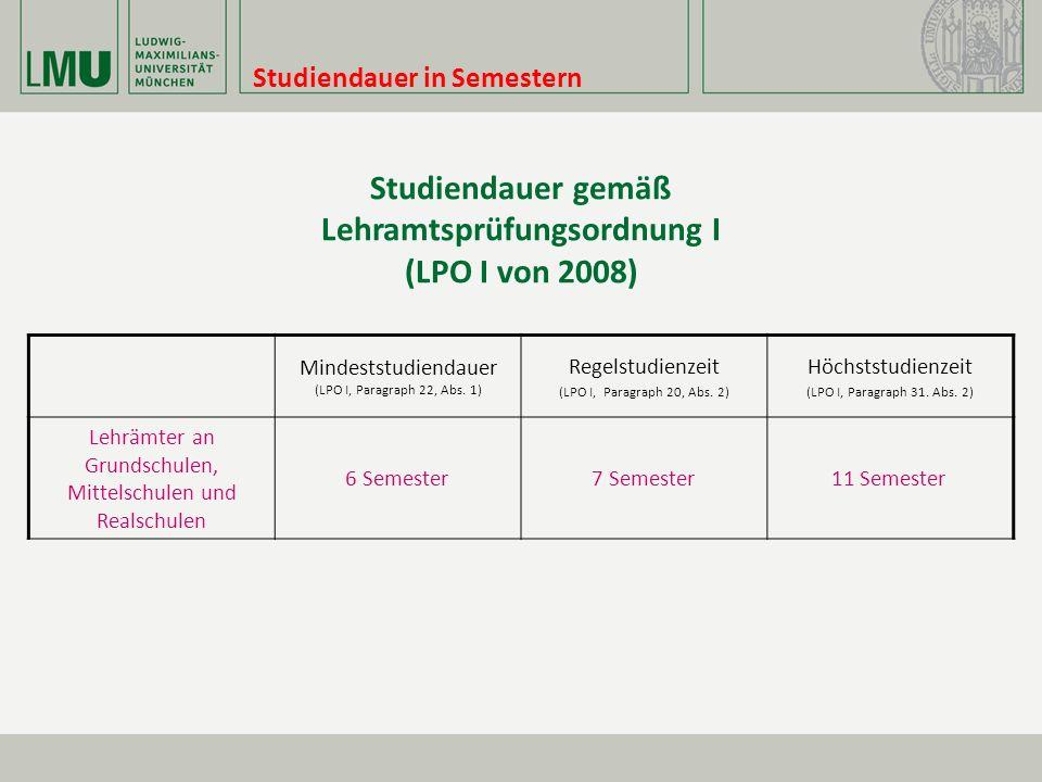 Studiendauer in Semestern Studiendauer gemäß Lehramtsprüfungsordnung I (LPO I von 2008) Mindeststudiendauer (LPO I, Paragraph 22, Abs.