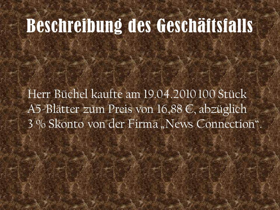 """Beschreibung des Geschäftsfalls Herr Büchel kaufte am 19.04.2010 100 Stück A5-Blätter zum Preis von 16,88 €, abzüglich 3 % Skonto von der Firma """"News"""