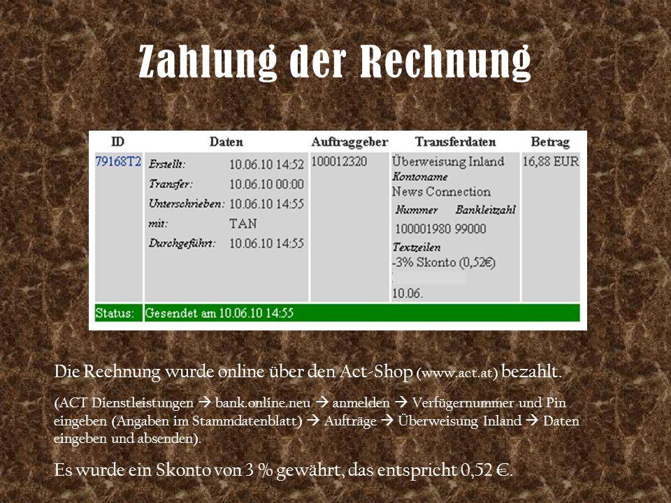 Zahlung der Rechnung Die Rechnung wurde online über den Act-Shop (www.act.at) bezahlt. (ACT Dienstleistungen  bank.online.neu  anmelden  Verfügernu