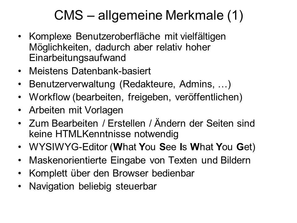 CMS – allgemeine Merkmale (1) Komplexe Benutzeroberfläche mit vielfältigen Möglichkeiten, dadurch aber relativ hoher Einarbeitungsaufwand Meistens Dat
