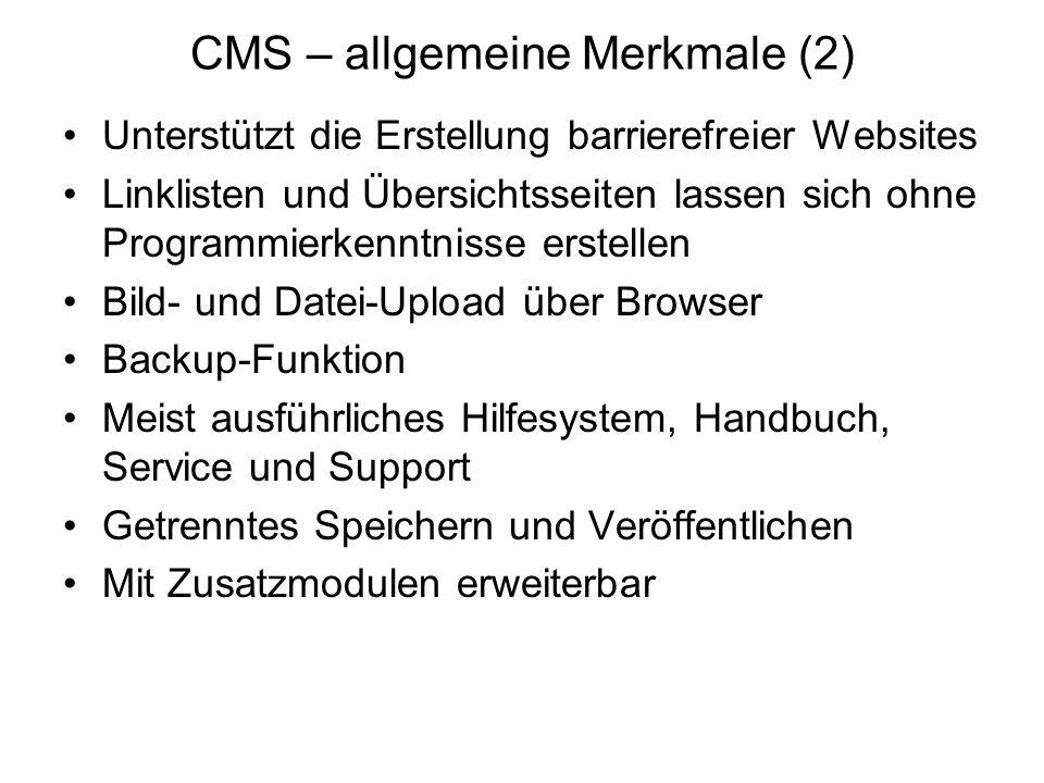 CMS – allgemeine Merkmale (2) Unterstützt die Erstellung barrierefreier Websites Linklisten und Übersichtsseiten lassen sich ohne Programmierkenntniss