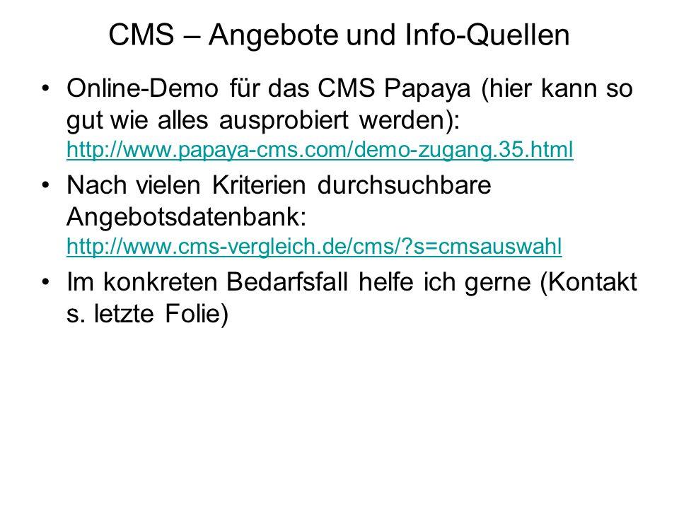 CMS – Angebote und Info-Quellen Online-Demo für das CMS Papaya (hier kann so gut wie alles ausprobiert werden): http://www.papaya-cms.com/demo-zugang.