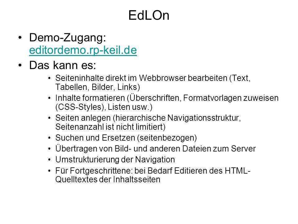 EdLOn Demo-Zugang: editordemo.rp-keil.de editordemo.rp-keil.de Das kann es: Seiteninhalte direkt im Webbrowser bearbeiten (Text, Tabellen, Bilder, Lin