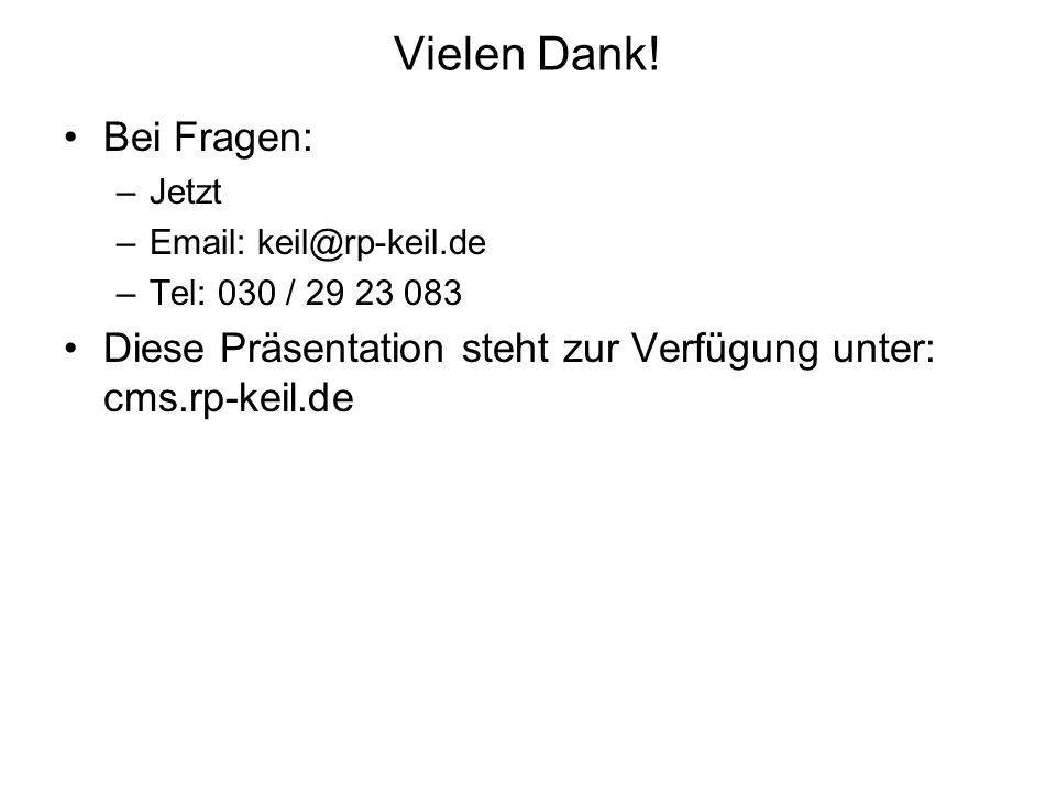 Vielen Dank! Bei Fragen: –Jetzt –Email: keil@rp-keil.de –Tel: 030 / 29 23 083 Diese Präsentation steht zur Verfügung unter: cms.rp-keil.de
