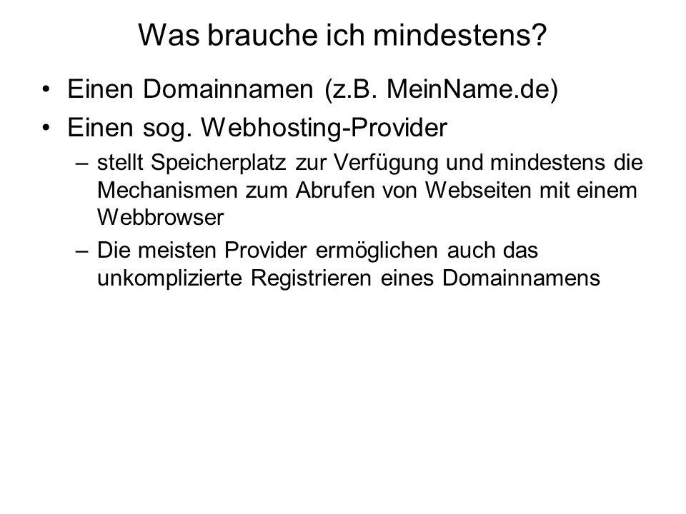 Was brauche ich mindestens? Einen Domainnamen (z.B. MeinName.de) Einen sog. Webhosting-Provider –stellt Speicherplatz zur Verfügung und mindestens die
