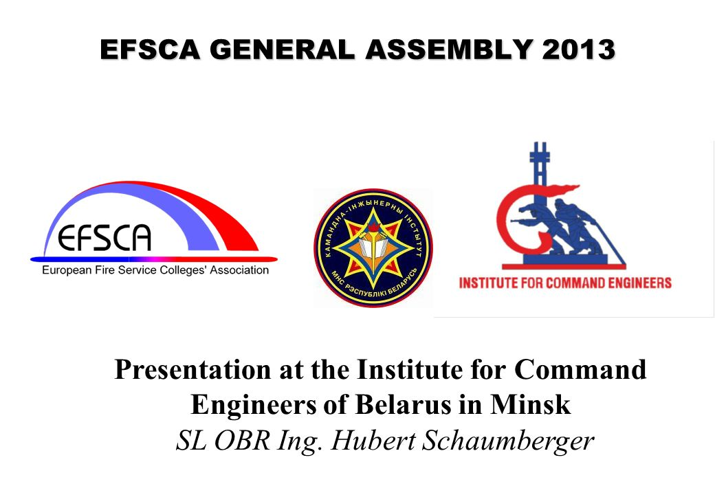 EFSCA GENERAL ASSEMBLY 2013 Presentation at the Institute for Command Engineers of Belarus in Minsk SL OBR Ing. Hubert Schaumberger