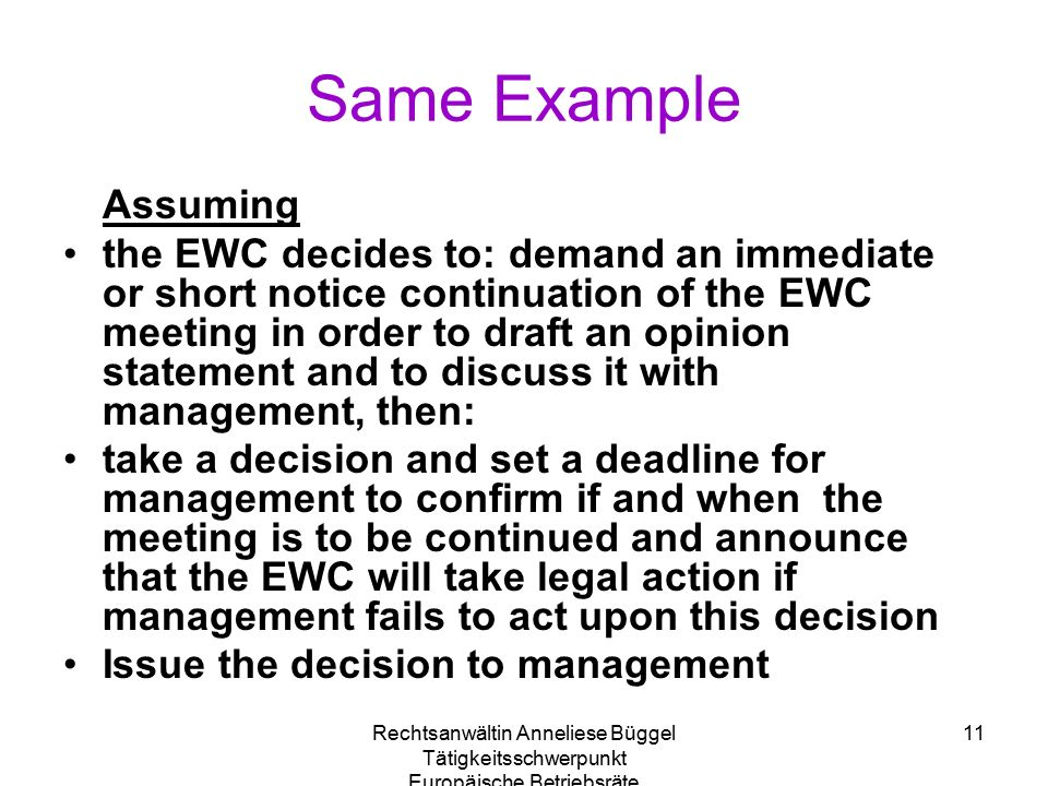 Rechtsanwältin Anneliese Büggel Tätigkeitsschwerpunkt Europäische Betriebsräte 11 Same Example Assuming the EWC decides to: demand an immediate or sho