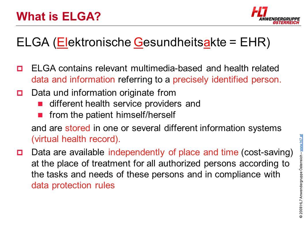 © 2007 HL7 Anwendergruppe Österreich – www.hl7.at www.hl7.at © 2009 HL7 Anwendergruppe Österreich – www.hl7.at www.hl7.at What is ELGA? ELGA (Elektron