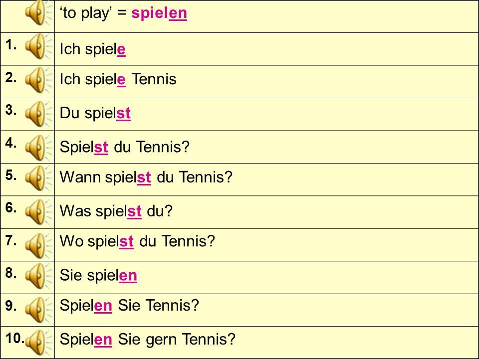 1.2. 3. 4. 5. 6. 7. 8. 9. 10. Ich spiele Tennis Ich spiele Du spielst Wann spielst du Tennis.