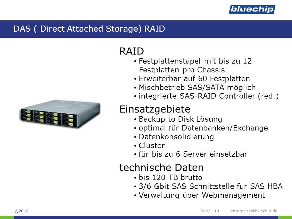 Folie: DAS ( Direct Attached Storage) RAID enterprise@bluechip.de10 RAID Festplattenstapel mit bis zu 12 Festplatten pro Chassis Erweiterbar auf 60 Fe