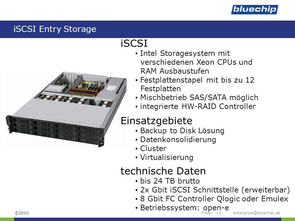 Folie: iSCSI Entry Storage enterprise@bluechip.de11 iSCSI Intel Storagesystem mit verschiedenen Xeon CPUs und RAM Ausbaustufen Festplattenstapel mit b