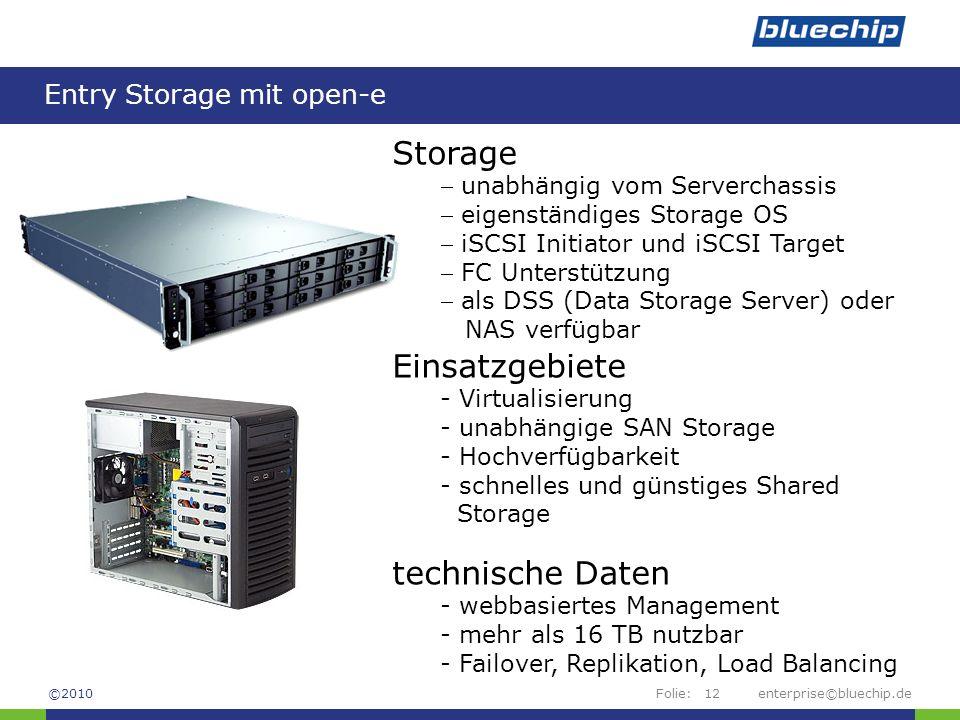 Folie: Entry Storage mit open-e enterprise©bluechip.de12 Storage  unabhängig vom Serverchassis  eigenständiges Storage OS  iSCSI Initiator und iSCS