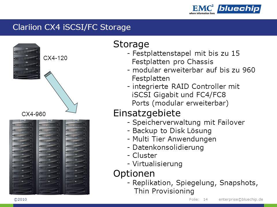 Folie: Clariion CX4 iSCSI/FC Storage enterprise©bluechip.de14 Storage - Festplattenstapel mit bis zu 15 Festplatten pro Chassis - modular erweiterbar
