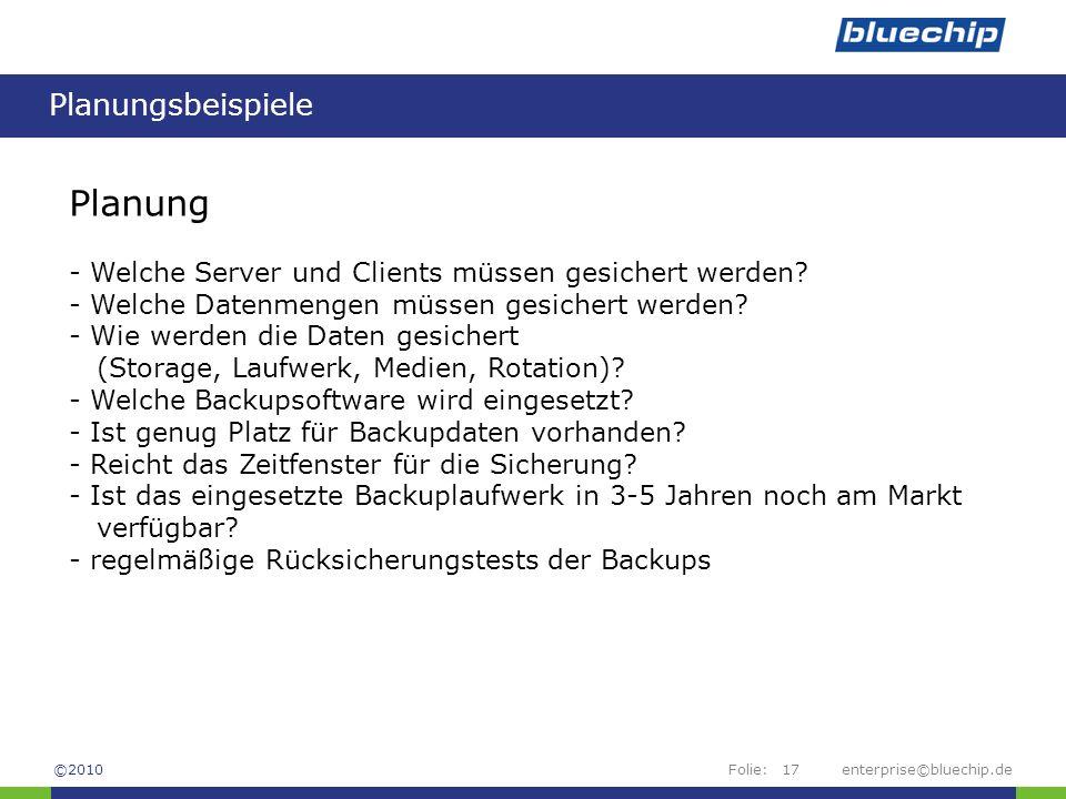 Folie:enterprise©bluechip.de17 Planungsbeispiele ©2010 Planung - Welche Server und Clients müssen gesichert werden? - Welche Datenmengen müssen gesich