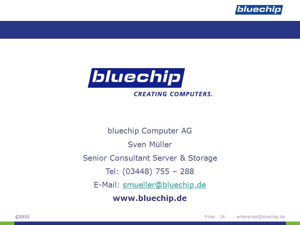 Folie:enterprise©bluechip.de26 bluechip Computer AG Sven Müller Senior Consultant Server & Storage Tel: (03448) 755 – 288 E-Mail: smueller@bluechip.de
