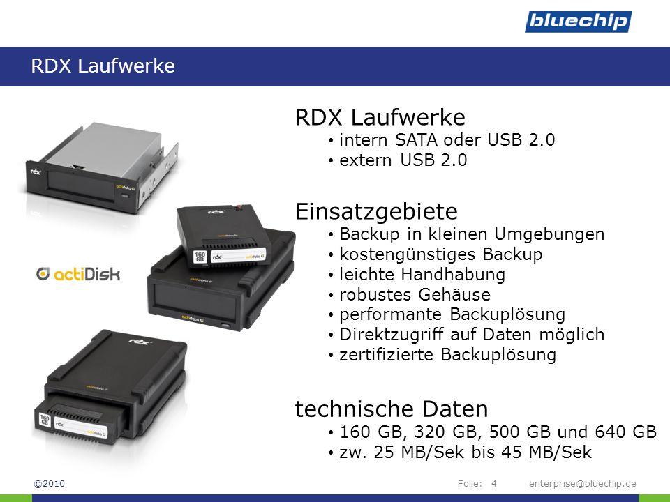 Folie: RDX Laufwerke enterprise@bluechip.de4 RDX Laufwerke intern SATA oder USB 2.0 extern USB 2.0 Einsatzgebiete Backup in kleinen Umgebungen kosteng