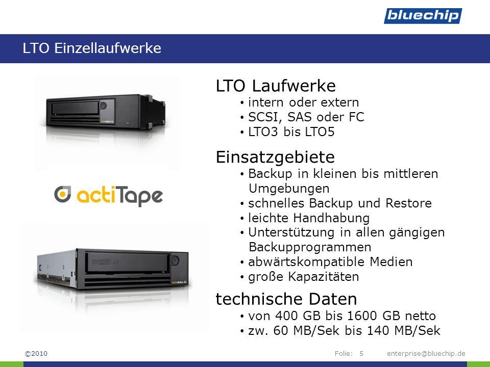 Folie: LTO Einzellaufwerke enterprise@bluechip.de5 LTO Laufwerke intern oder extern SCSI, SAS oder FC LTO3 bis LTO5 Einsatzgebiete Backup in kleinen b