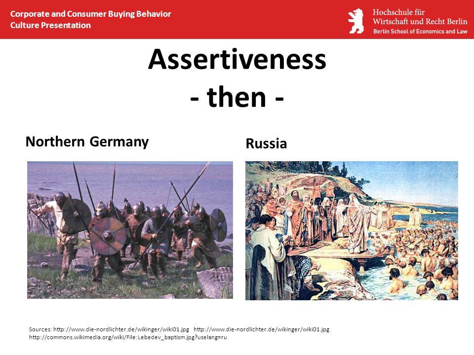 Assertiveness - then - Northern Germany Sources: http://www.die-nordlichter.de/wikinger/wiki01.jpg http://www.die-nordlichter.de/wikinger/wiki01.jpg h