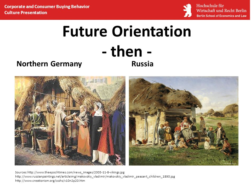 Future Orientation - then - Northern GermanyRussia Sources:http://www.theepochtimes.com/news_images/2005-11-8-vikings.jpg http://www.russianpaintings.