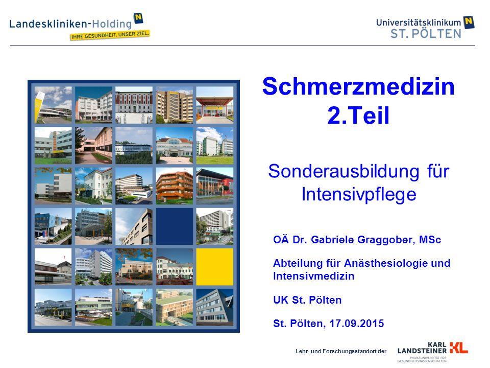Lehr- und Forschungsstandort der Schmerzmedizin 2.Teil Sonderausbildung für Intensivpflege OÄ Dr. Gabriele Graggober, MSc Abteilung für Anästhesiologi