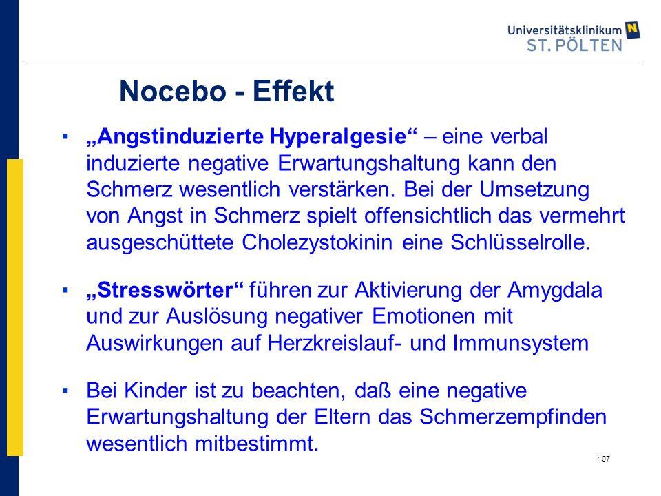"""107 Nocebo - Effekt ▪""""Angstinduzierte Hyperalgesie"""" – eine verbal induzierte negative Erwartungshaltung kann den Schmerz wesentlich verstärken. Bei de"""