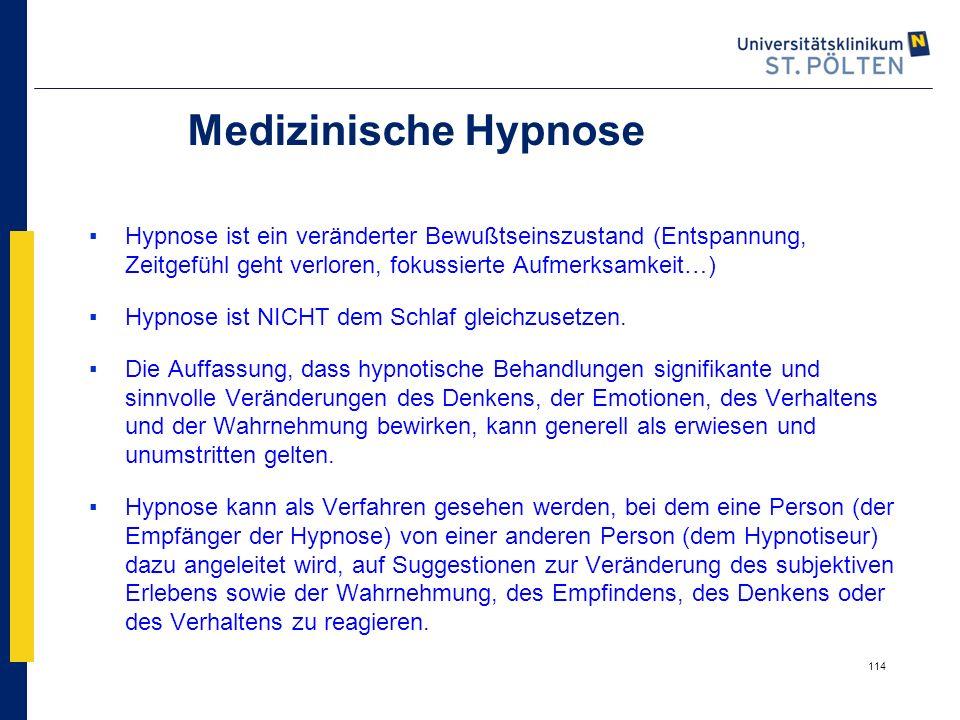 114 Medizinische Hypnose ▪Hypnose ist ein veränderter Bewußtseinszustand (Entspannung, Zeitgefühl geht verloren, fokussierte Aufmerksamkeit…) ▪Hypnose