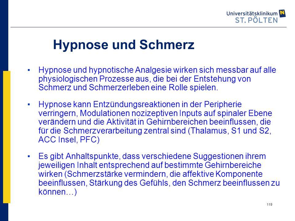119 Hypnose und Schmerz ▪Hypnose und hypnotische Analgesie wirken sich messbar auf alle physiologischen Prozesse aus, die bei der Entstehung von Schme