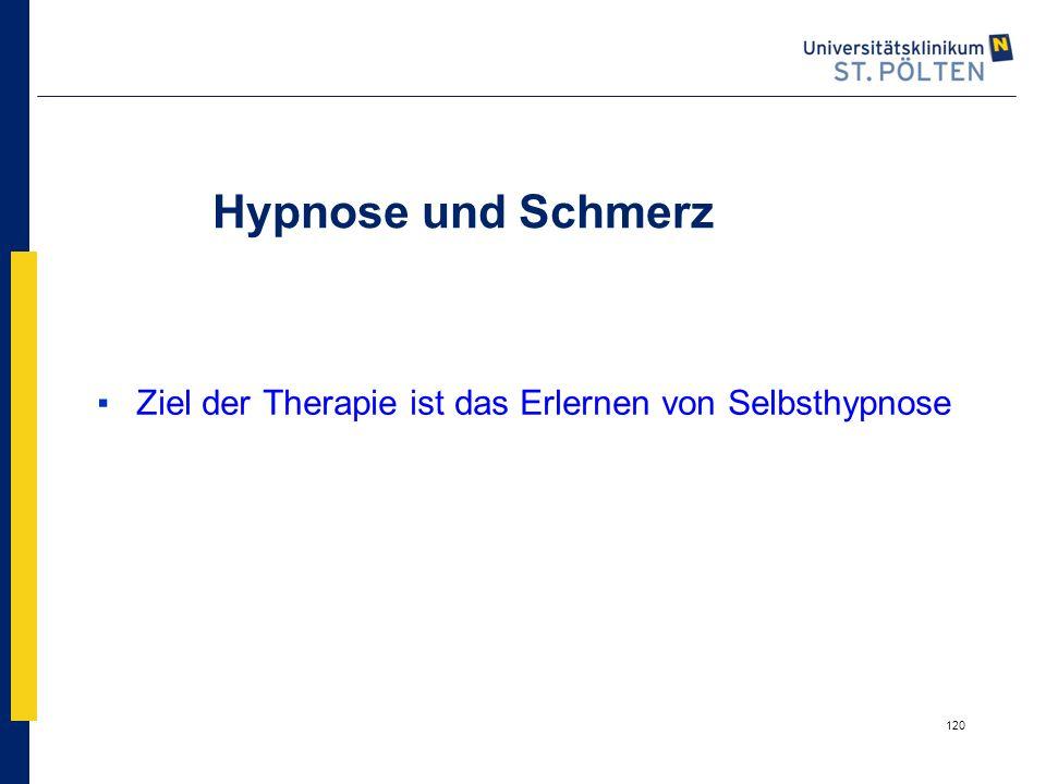 120 Hypnose und Schmerz ▪Ziel der Therapie ist das Erlernen von Selbsthypnose
