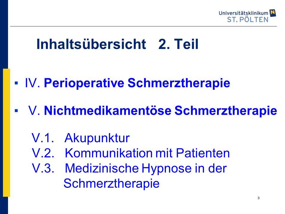 3 Inhaltsübersicht 2. Teil ▪IV. Perioperative Schmerztherapie ▪ V. Nichtmedikamentöse Schmerztherapie V.1. Akupunktur V.2. Kommunikation mit Patienten
