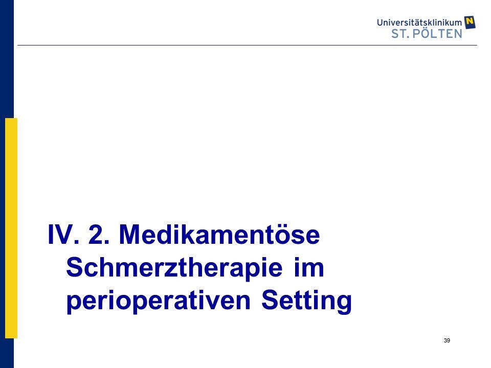 39 IV. 2. Medikamentöse Schmerztherapie im perioperativen Setting 39