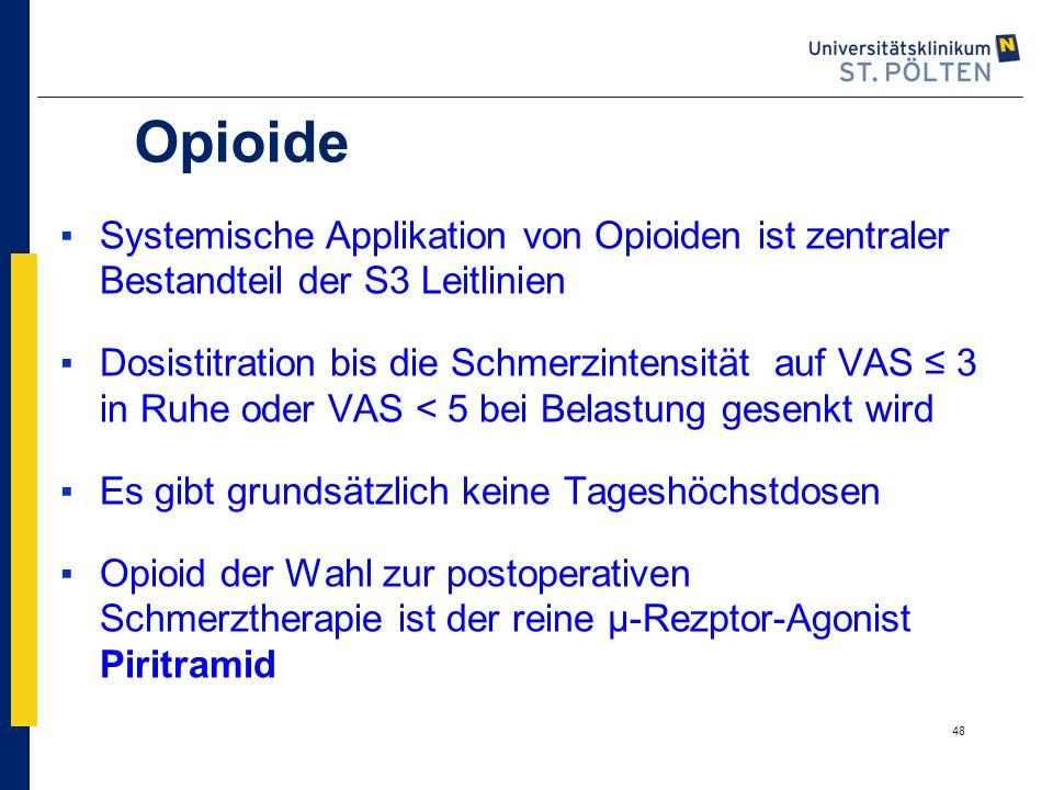 48 Opioide ▪Systemische Applikation von Opioiden ist zentraler Bestandteil der S3 Leitlinien ▪Dosistitration bis die Schmerzintensität auf VAS ≤ 3 in