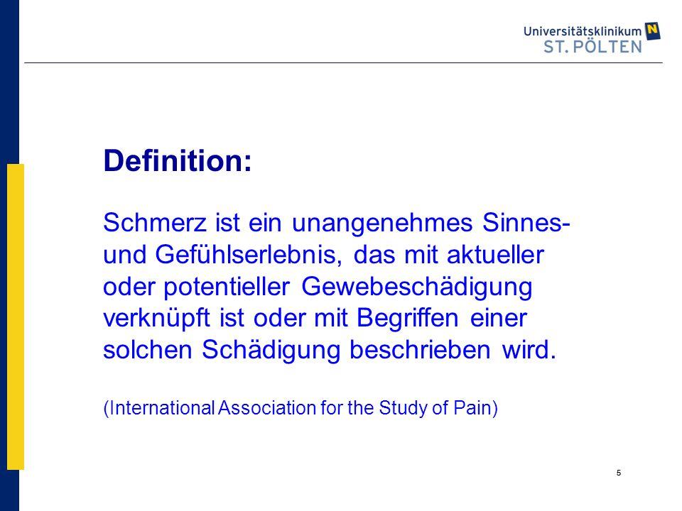 55 Definition: Schmerz ist ein unangenehmes Sinnes- und Gefühlserlebnis, das mit aktueller oder potentieller Gewebeschädigung verknüpft ist oder mit B