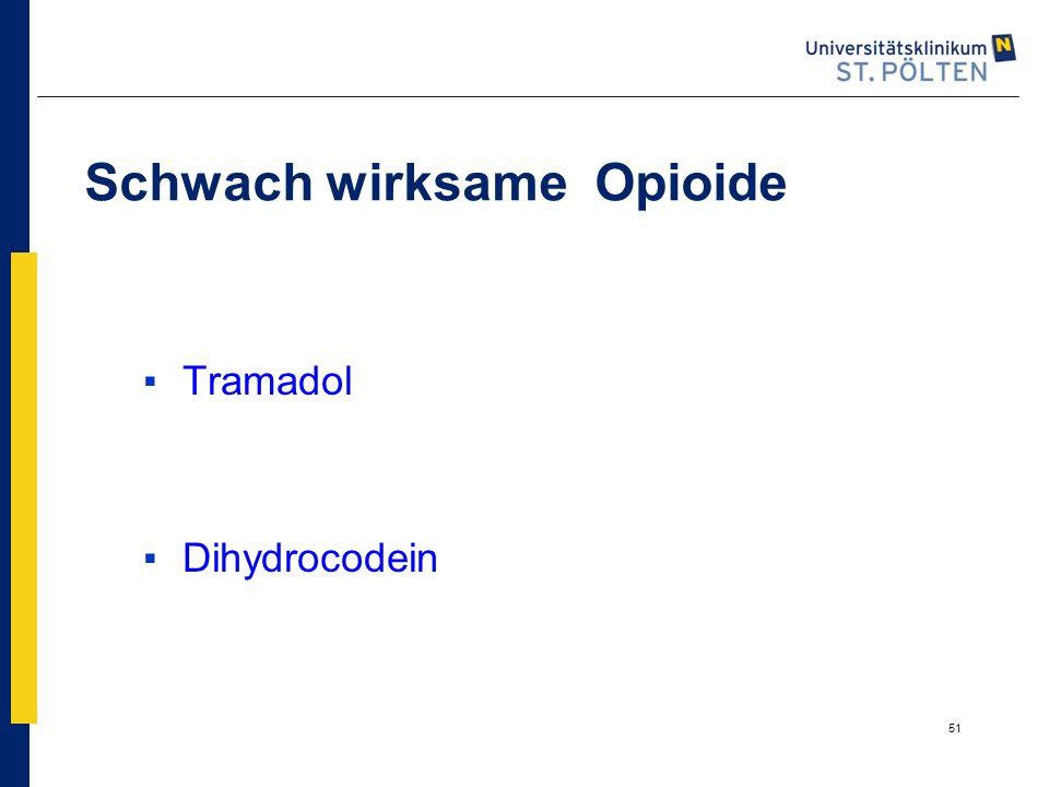 51 Schwach wirksame Opioide ▪Tramadol ▪Dihydrocodein