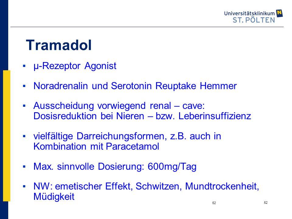 52 Tramadol ▪µ-Rezeptor Agonist ▪Noradrenalin und Serotonin Reuptake Hemmer ▪Ausscheidung vorwiegend renal – cave: Dosisreduktion bei Nieren – bzw. Le