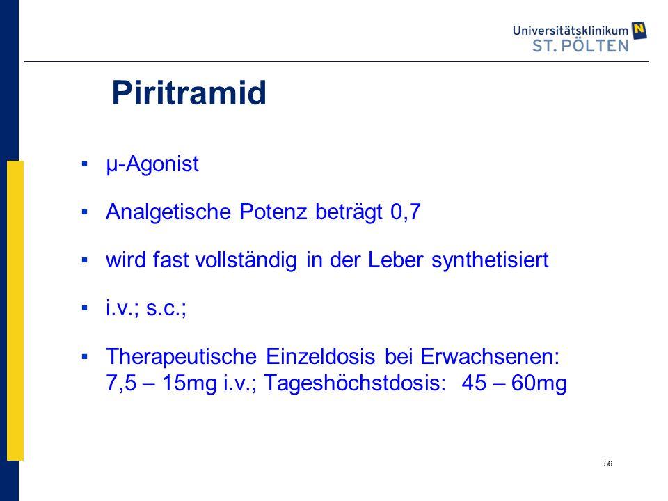56 Piritramid ▪µ-Agonist ▪Analgetische Potenz beträgt 0,7 ▪wird fast vollständig in der Leber synthetisiert ▪i.v.; s.c.; ▪Therapeutische Einzeldosis b
