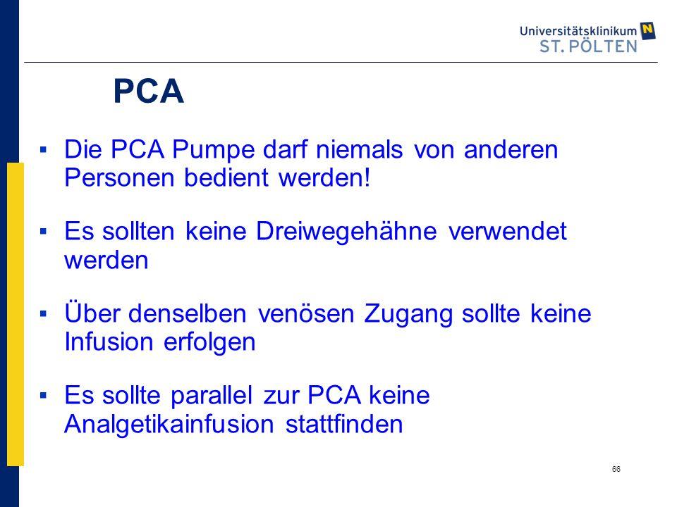 66 PCA ▪Die PCA Pumpe darf niemals von anderen Personen bedient werden! ▪Es sollten keine Dreiwegehähne verwendet werden ▪Über denselben venösen Zugan